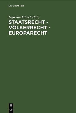 Staatsrecht – Völkerrecht – Europarecht von Münch,  Ingo von
