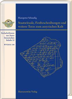 Staatsrituale, Festbeschreibungen und weitere Texte zum assyrischen Kult von Schaudig,  Hanspeter