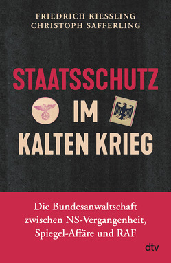 Staatsschutz im Kalten Krieg von Kießling,  Friedrich, Safferling,  Christoph