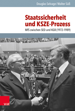 Staatssicherheit und KSZE-Prozess von Selvage,  Douglas, Süß,  Walter