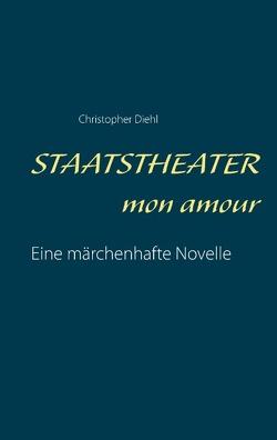 Staatstheater mon amour von Diehl,  Christopher