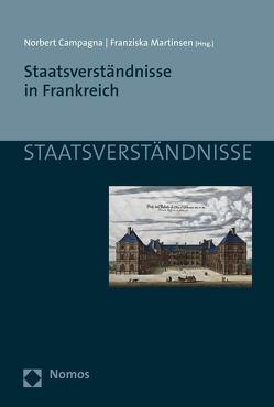 Staatsverständnisse in Frankreich von Campagna,  Norbert, Martinsen,  Franziska