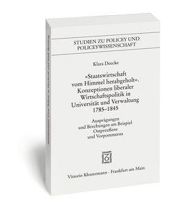 """""""Staatswirtschaft vom Himmel herabgeholt."""" Konzeptionen liberaler Wirschaftspolitik in Universität und Verwaltung 1785-1845 von Deecke,  Klara"""