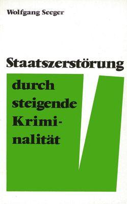 Staatszerstörung durch steigende Kriminalität von Seeger,  Wolfgang