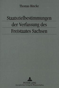 Staatszielbestimmungen der Verfassung des Freistaates Sachsen von Rincke,  Thomas