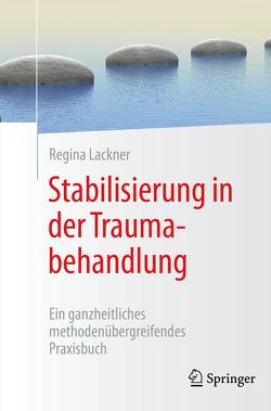 Stabilisierung in der Traumabehandlung von Lackner,  Regina