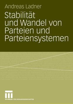 Stabilität und Wandel von Parteien und Parteiensystemen von Ladner,  Andreas