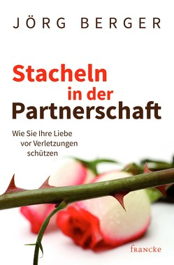 Stacheln in der Partnerschaft von Jörg,  Berger
