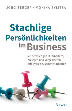 Stachlige Persönlichkeiten im Business von Berger,  Jörg, Bylitza,  Monika
