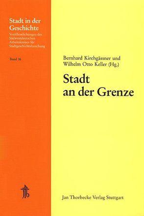 Stadt an der Grenze von Keller,  Wilhelm O, Kirchgässner,  Bernhard