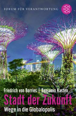 Stadt der Zukunft – Wege in die Globalopolis von Kasten,  Benjamin, von Borries,  Friedrich
