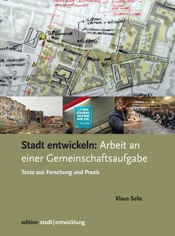 Stadt entwickeln: Arbeit an einer Gemeinschaftsaufgabe von Selle,  Klaus