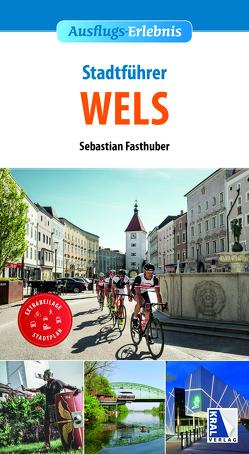 Stadt-Erlebnis Wels von Fasthuber,  Sebastian