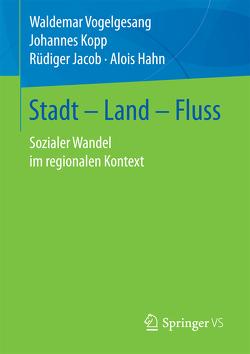 Stadt – Land – Fluss von Hahn,  Alois, Jacob,  Rüdiger, Kopp,  Johannes, Vogelgesang,  Waldemar