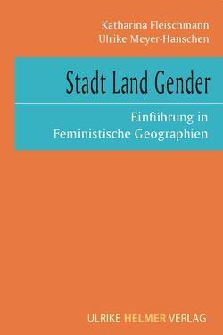 Stadt Land Gender von Fleischmann,  Katharina, Meyer-Hanschen,  Ulrike