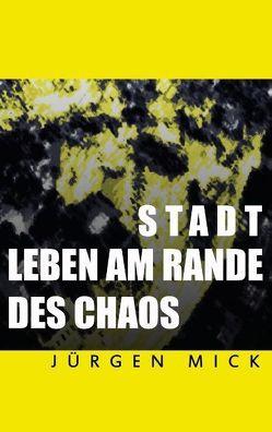 Stadt – Leben am Rande des Chaos von Mick,  Jürgen