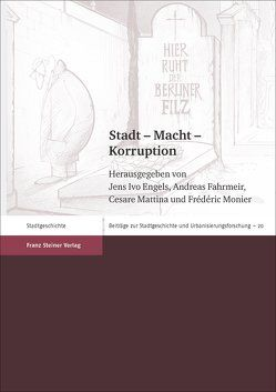 Stadt – Macht – Korruption von Engels,  Jens Ivo, Fahrmeir,  Andreas, Mattina,  Cesare, Monier,  Frédéric