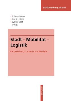 Stadt — Mobilität — Logistik von Jessen,  Johann, Roos,  Horst J., Vogt,  Walter