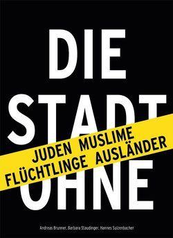 Stadt ohne … von Brunner,  Andreas, Staudinger,  Barbara, Sulzenbacher,  Hannes