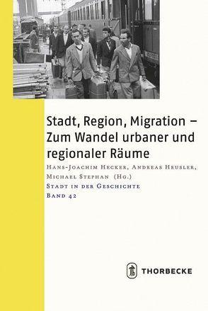 Stadt, Region, Migration – Zum Wandel urbaner und regionaler Räume von Hecker,  Hans-Joachim, Heusler,  Andreas, Stephan,  Michael