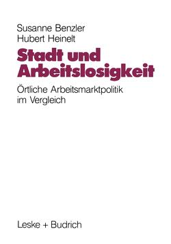 Stadt und Arbeitslosigkeit von Benzler,  Susanne, Heinelt,  Hubert