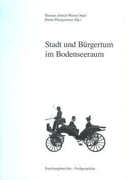 Stadt und Bürgertum im Bodenseeraum von Albrich,  Thomas, Matt,  Werner, Platzgummer,  Hanno