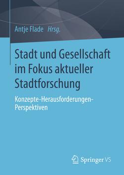 Stadt und Gesellschaft im Fokus aktueller Stadtforschung von Flade,  Antje
