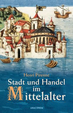 Stadt und Handel im Mittelalter von Pirenne,  Henri