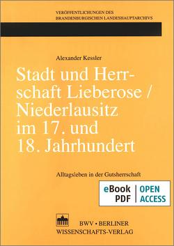 Stadt und Herrschaft Lieberose/Niederlausitz im 17. und 18. Jahrhundert von Kessler,  Alexander