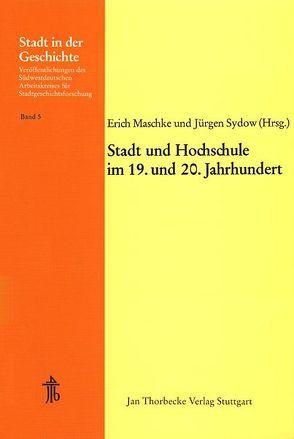 Stadt und Hochschule im 19. und 20. Jahrhundert von Maschke,  Erich, Sydow,  Jürgen