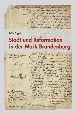 Stadt und Reformation in der Mark Brandenburg von Engel,  Felix