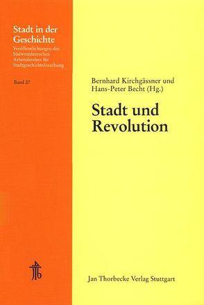 Stadt und Revolution von Becht,  Hans P, Kirchgässner,  Bernhard