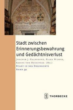 Stadt zwischen Erinnerungsbewahrung und Gedächtnisverlust von Halbekann,  Joachim J, von Heusinger,  Sabine, Widder,  Ellen