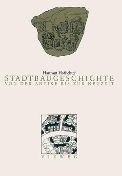 Stadtbaugeschichte von der Antike bis zur Neuzeit von Hofrichter,  Hartmut