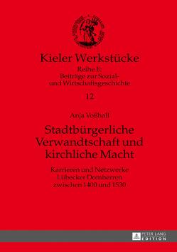 Stadtbürgerliche Verwandtschaft und kirchliche Macht von Voßhall,  Anja
