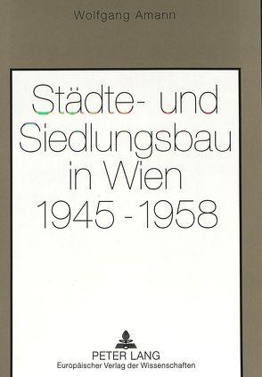 Städte- und Siedlungsbau in Wien 1945-1958 von Amann,  Wolfgang