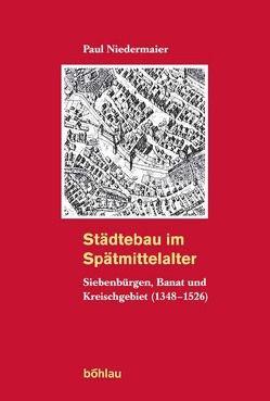 Städtebau im Spätmittelalter von Niedermaier,  Paul