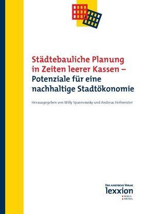 Städtebauliche Planung in Zeiten leerer Kassen von Hofmeister,  Andreas, Spannowsky,  Willy