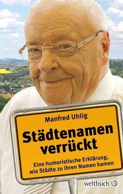 Städtenamen verrückt von Garmhausen,  Rolf, Kohl,  Dirk, Micheel,  Sophie, Müller,  Marie, Uhlig,  Manfred