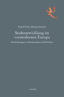Stadtentwicklung im vormodernen Europa von Pauly,  Michel, Stercken,  Martina
