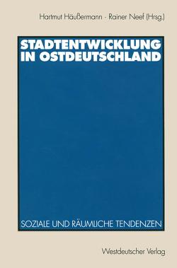 Stadtentwicklung in Ostdeutschland von Häußermann,  Hartmut, Neef,  Rainer
