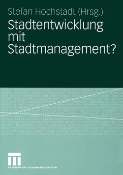 Stadtentwicklung mit Stadtmanagement? von Hochstadt,  Stefan