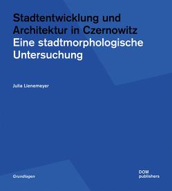 Stadtentwicklung und Architektur in Czernowitz von Lienemeyer,  Julia