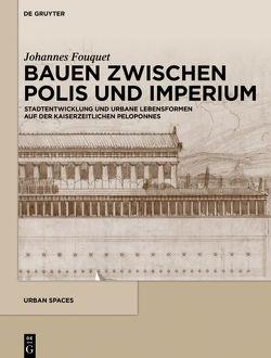 Stadtentwicklung und urbane Lebensformen auf der kaiserzeitlichen Peloponnes von Fouquet,  Johannes