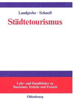 Städtetourismus von Landgrebe,  Silke, Schnell,  Peter