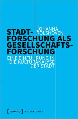 Stadtforschung als Gesellschaftsforschung von Rolshoven,  Johanna