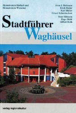 Stadtführer Waghäusel von Hiltwein,  Peter, Hofmann,  Artur J, Mahl,  Hugo, Meder,  Erich, Mueller,  Karl, Roth,  Gilbert, Schmittechert,  Erhard