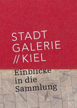 Stadtgalerie Kiel von Dr. Kruska,  Peter, Dr. Thurmann,  Peter, Grünewald,  Nadine, Kniphals,  Sönke, Weber,  Norbert, Wetendorf,  Lisa, Zeigerer,  Wolfgang