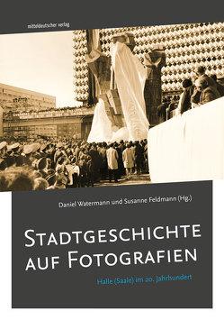 Stadtgeschichte auf Fotografien von Feldmann,  Susanne, Watermann,  Daniel