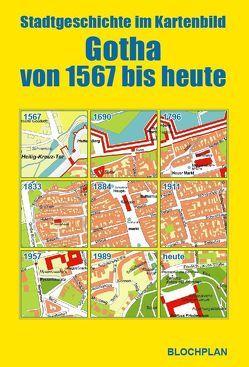 Stadtgeschichte im Kartenbild – Gotha von 1567 bis heute von Bloch,  Dirk